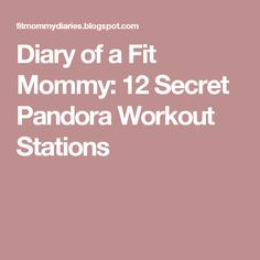 Diary of a Fit Mommy: 12 Secret Pandora Workout Stations