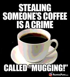 Food Humor: Sample tasty chef jokes, funny food puns, delicious humor, fun with food and edible laughs you'll really eat up. Coffee World, Coffee Is Life, I Love Coffee, My Coffee, Happy Coffee, Coffee Truck, Starbucks Coffee, Coffee Drinks, Coffee Beans