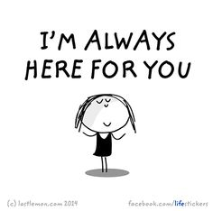 Stickers for Life: I'm always here for you Always Here For You Quotes, Always Quotes, Im Here For You, Smile Quotes, Happy Quotes, Funny Quotes, Last Lemon, Brene Brown Quotes, Sweet Quotes