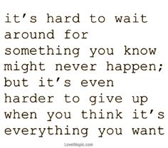 Everything you want life quotes quotes quote life giving up