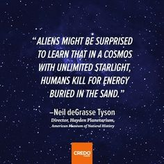 they'd be surprised... - (aliens)(kill)(energy)(buried)(neil degrasse tyson)(quote)