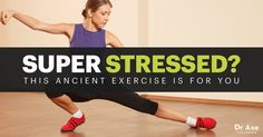 This ancient exercise is a MUST for the highly stressed. (Hint: It's NOT yoga.)