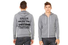 Always be yourself unless you can be a unicorn Zipper Hoodie