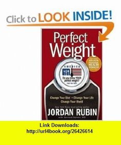 Perfect Weight America (9781599793238) Jordan Rubin, Bernard E. Bulwer , ISBN-10: 1599793237  , ISBN-13: 978-1599793238 ,  , tutorials , pdf , ebook , torrent , downloads , rapidshare , filesonic , hotfile , megaupload , fileserve
