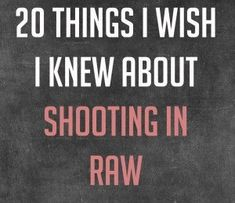 20 Things I Wish I Knew About Shooting in RAW