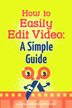 How to Easily Edit Video: A Simple Guide by Peter Gartland on Social Media Examiner.