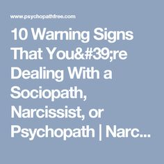 10 Warning Signs That You're Dealing With a Sociopath, Narcissist, or Psychopath | Narcissist, Sociopath, and Psychopath Abuse Recovery