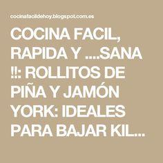 COCINA FACIL, RAPIDA Y ....SANA !!: ROLLITOS DE PIÑA Y JAMÓN YORK: IDEALES PARA BAJAR KILOS ESTE VERANO