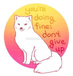 Words of encouragement and cute animals, by The Latest Kate. Inspirational Animal Quotes, Cute Animal Quotes, Uplifting Quotes, Cute Quotes, Best Quotes, Motivational Quotes, Fox Quotes, Qoutes, Happy Thoughts