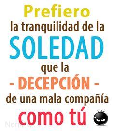 #FrasesDecepcion Prefiero la tranquilidad de la soledad, que la decepción de una mala compañía como tú