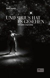 Und Sirius hat es gesehen - vom Leben vergewaltigt: [...] Einziger Lichtblick für Norbert Henze war sein ständiger Wegbegleiter: Sirius. Dieser hellste Stern des Firmaments war es auch, der den Lebenskünstler dazu ermutigte, seine Geschichte zu veröffentlichen. Eine Geschichte voller Verzweiflung, Hoffnung und Liebe. http://www.epubli.de/shop/buch/Und-Sirius-hat-es-gesehen-Daniel-Hopkins-9783844261394/28623 9,99€