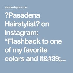 "💙Pasadena Hairstylist💙 on Instagram: ""Flashback to one of my favorite colors and it's placement. Although my list of favorites is kinda long 😂. I'm looking to do a new fun…"""