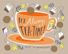 It's always tea-time! quote by Lewis Carroll, illustration by Emily McDowell