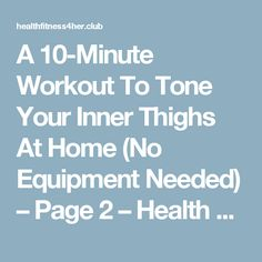 A 10-Minute Workout To Tone Your Inner Thighs At Home (No Equipment Needed) – Page 2 – Health Fitness 4 Her