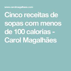 Cinco receitas de sopas com menos de 100 calorias - Carol Magalhães Sopas Light, Strudel, Pesto, Food And Drink, Low Carb, Health, Fitness, Foods, Natural