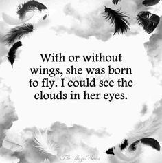 With or without wings, she was born to fly. I could see the clouds in her eyes. -Uncommon Graces | The Angel Series