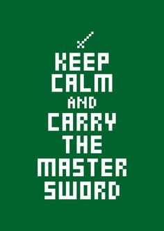 keep calm and carry the master sword