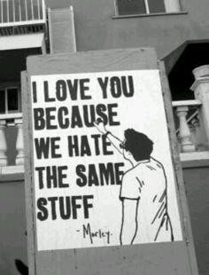 Street Art by Morley - I love you because we hate the same stuff: Bob Marley, Bad Reputation, Funny Signs, Funny Memes, Jokes, Graffiti, Grunge, Street Art News, I Love You