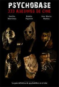 Psychobase : 333 asesinos de cine / [Emilio Martínez, Rubén Pajarón, Ana Marta Muñoz] http://encore.fama.us.es/iii/encore/record/C__Rb2612652?lang=spi