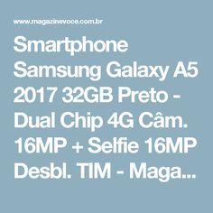 Smartphone Samsung Galaxy A5 2017 32GB Preto - Dual Chip 4G Câm. 16MP + Selfie 16MP Desbl. TIM - Magazine Apscomputadores