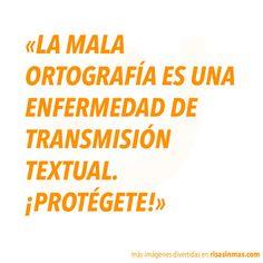 La mala ortografía es una enfermedad de transmisión textual. ¡Protégete!