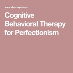 Cognitive Behavioral Therapy for Perfectionism