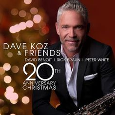 Inspired by Savannah: Holiday Gift Guide 2017: Welcome in the Holiday with the New Dave Koz and Friends 20th Anniversary Christmas -- Features Brand New Recordings of Classic Christmas Songs! (Review)