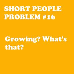 Growing? I haven't grown in 6 years! I've nearly forgotten what that's like!