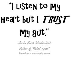 I listen to my heart but I trust my gut. - Jordan Sarah Weatherhead