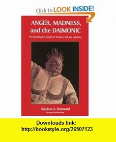 Anger, Madness, and the Daimonic The Psychological Genesis of Violence, Evil and Creativity (Suny Series in the Philosophy of Psychology) (9780791430767) Stephen A. Diamond, Rollo May , ISBN-10: 0791430766  , ISBN-13: 978-0791430767 ,  , tutorials , pdf , ebook , torrent , downloads , rapidshare , filesonic , hotfile , megaupload , fileserve