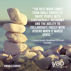 """""""The best work comes from small groups of smart people with considerable autonomy and the ability to collaborate freely with others when it makes sense."""" - Jonah Peretti"""