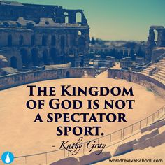 "Quote from Pastor Kathy Gray of World Revival Church - ""The Kingdom of God is not a spectator sport."""