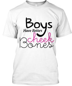 Boys Have Better Cheekbones -  YEP WE REALLY DO <3   - - - - - - - - - - - - - - - - - - - - - - - - - - -- - - - - - - - - Relevant Gay Tags / topics - Gay - clothes - fashion - presents - gifts - homo - faggot - gayboy - gay guy - guys - men - humour - jokes - puns - gayguys - gayboys - twinks - bottoms - homosexual - homoerotic - LOL