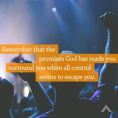 Remember that the promises God has made you surround you when all control seems to escape you. www.elevationchurch.org
