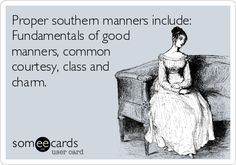 Proper southern manners include: Fundamentals of good manners, common courtesy, class and charm.