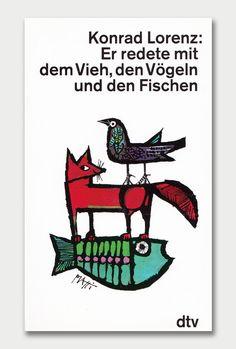 Konrad Lorenz: Er redete mit dem Vieh, den Vögeln und den Fischen (KonradLorenz:He talked to theanimals,thebirdsandthe fish). Cover art/design by Celestino Piatti, 1983.