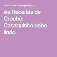 As Receitas de Crochê: Casaquinho bebe lindo