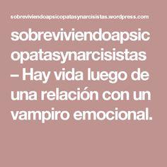 sobreviviendoapsicopatasynarcisistas – Hay vida luego de una relación con un vampiro emocional.