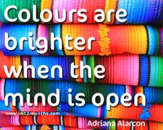 Quote: Colours are brighter when the mind is open. Photo taken in Chichicastenango markets, Guatemala Open Quotes, Inspirational Quotes, Happy Quotes, Motivational Quotes, Color Quotes, Art Quotes, Couple Travel, Coaching, Garment Of Praise