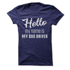 Hello My Name Is Hey Bus Driver