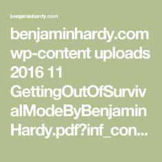 benjaminhardy.com wp-content uploads 2016 11 GettingOutOfSurvivalModeByBenjaminHardy.pdf?inf_contact_key=5ab196731ccc23952374635ef2b865c26aec84165114cbc6bdc72eb706b97440