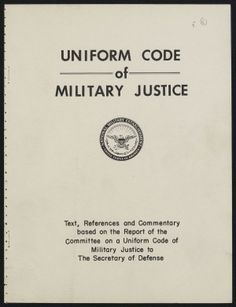 The Uniform Code of Military Justice (UCMJ): Military Laws and Regulations.