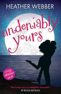 Undeniably Yours: Lucy Valentine Series, Book 5 by Heather Webber