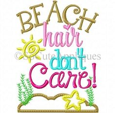 Beach Hair Don't Care Applique - 5x7 | What's New | Machine Embroidery Designs | SWAKembroidery.com So Cute Appliques