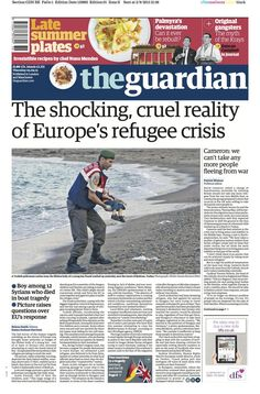 The Guardian front page, Thursday 3 September The shocking, cruel reality of Europe's refugee crisis Nuno Mendes, The Krays, Refugee Crisis, The Guardian, Politics, Europe, War, Thursday, September