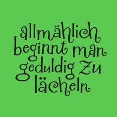 Allmählich beginnt man geduldig zu lächeln.....