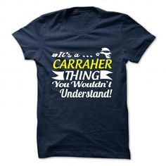 nice CARRAHER Tshirt, Its a CARRAHER thing you wouldnt understand