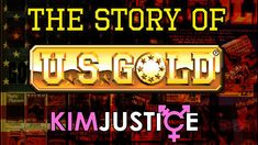 The Story and Games of U.S. Gold:  100% All-American Software - Kim Justice