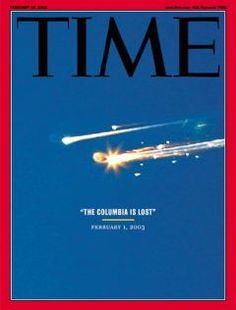 Space shuttle Columbia lost February 2003 Sad but I thought worthy to include. May the crew forever R. Space Shuttle Challenger, Time Magazine, Magazine Covers, Nasa Space Program, Space Photography, Space Race, Space And Astronomy, Space Exploration, Columbia