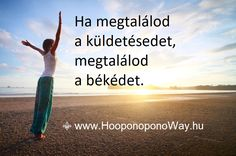 Hálát adok a mai napért. Igyekezz felfedezni a küldetésedet. Ha megtalálod a küldetésedet, megtalálod a békédet. Ha békében vagy, boldog vagy. Ha boldog vagy, minden áramlik. A boldog emberek nem ítélkeznek, nem harcolnak, nem keresnek felelősöket, élik az életüket. A saját életüket.  Így szeretlek, Élet!  Köszönöm. Szeretlek ❤  ⚜ Ho'oponoponoWay Magyarország